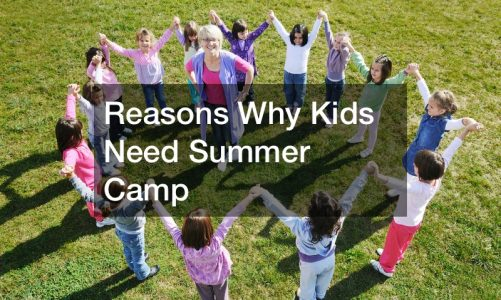 Reasons Why Kids Need Summer Camp