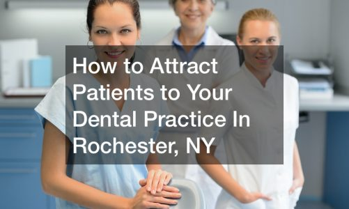 How to Attract Patients to Your Dental Practice In Rochester, NY
