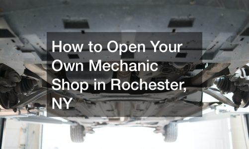 How to Open Your Own Mechanic Shop in Rochester, NY