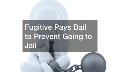 Fugitive Pays Bail to Prevent Going to Jail