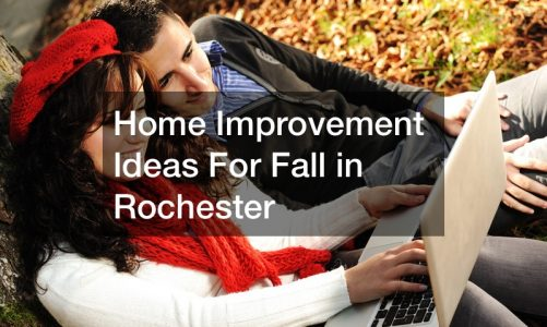 Home Improvement Ideas For Fall in Rochester