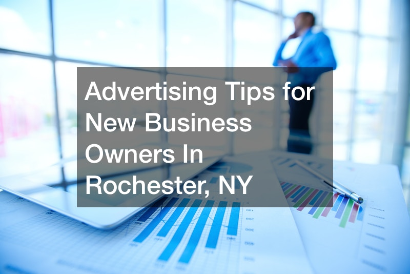 Advertising Tips for New Business Owners In Rochester, NY